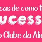 Como ter sucesso no Clube da Alice