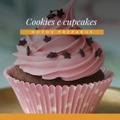 Cookies e Cupcakes - Novos preparos!