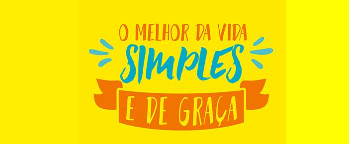 O MELHOR DA VIDA – SIMPLES E DE GRAÇA.