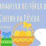 A verdadeira história do Coelhinho da Páscoa