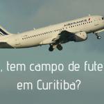Mãe, tem campo de futebol em Curitiba?