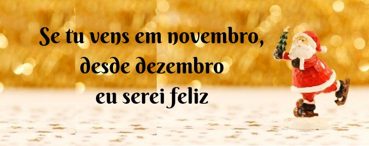 Se tu vens em dezembro, desde novembro eu começo a ser feliz!
