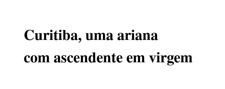 Curitiba, uma ariana com ascendente em virgem
