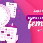 Empreendedorismo feminino, hoje é o nosso dia